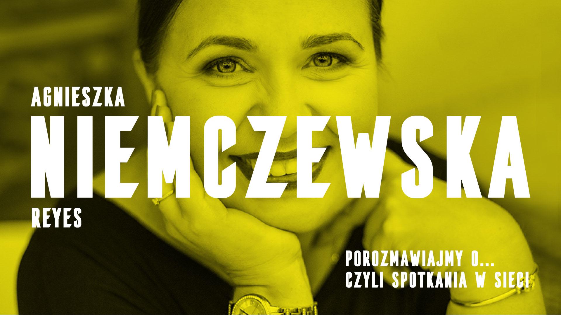 Porozmawiajmy o… czyli spotkania w sieci, gość Agnieszka Niemczewska Reyes