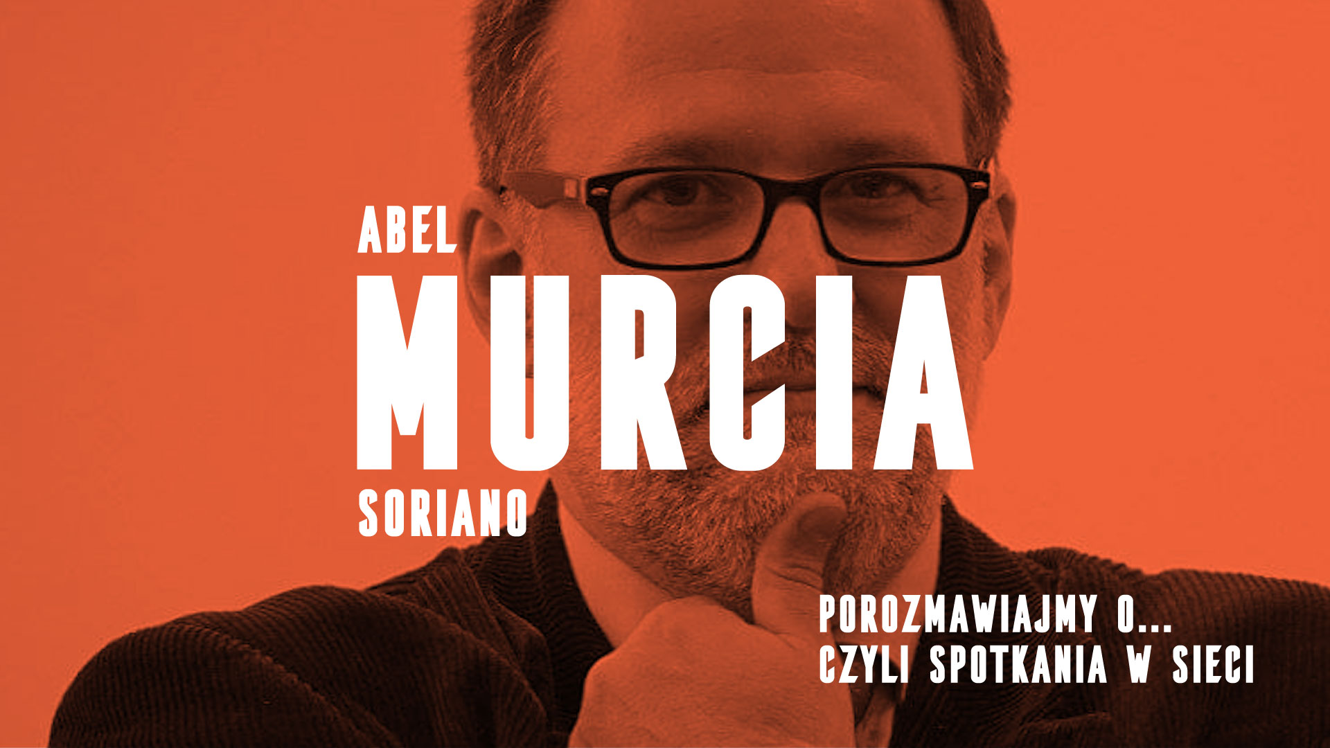 Porozmawiajmy o… czyli spotkania w sieci. Abel Murcia Soriano