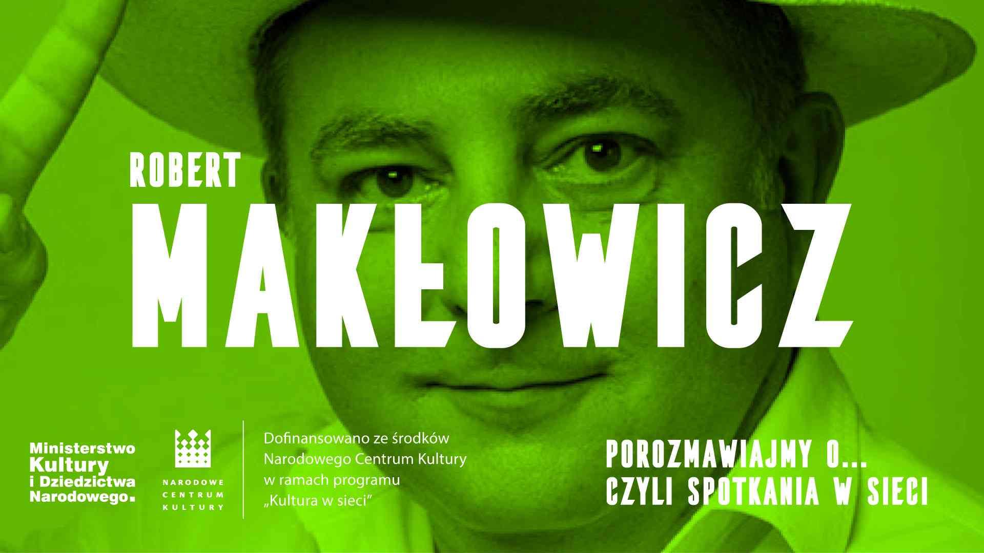 Porozmawiajmy o… czyli spotkania w sieci. Robert Makłowicz